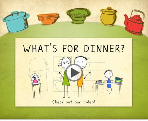 What's for Dinner? Check out our video!