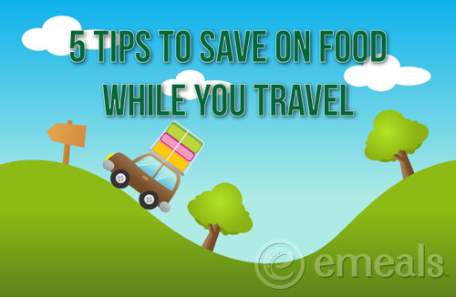 5 Tips to Save on Food While You Travel