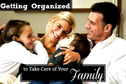 Getting Organized to Take Care of Your Family