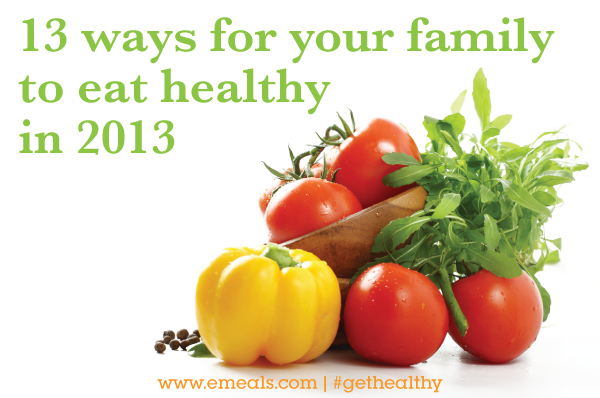 13 easy to implement ways for your family to eat healthier in 2013