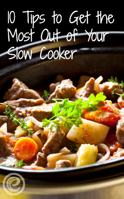 10 Tips to Get the Most Out of Your Slow Cooker
