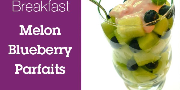 Healthy Breakfast Recipe: Melon Blueberry Parfaits