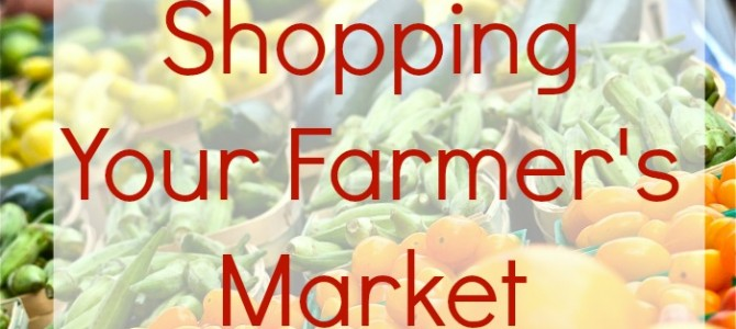 The Best Tips for Shopping Your Local Farmer's Market