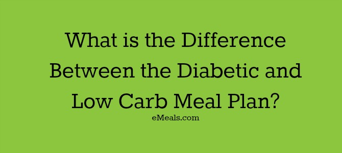 Difference between Diabetic and Low Carb Meal Plan | eMeals