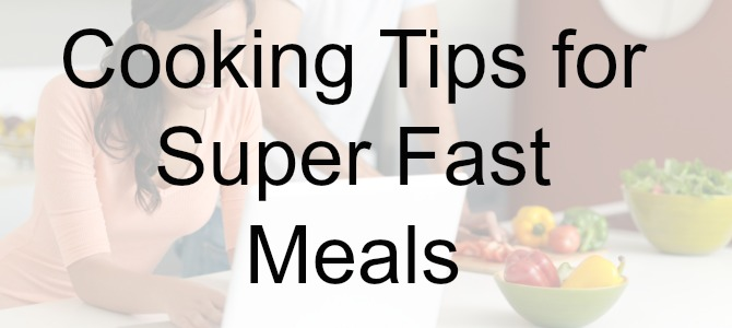 Our Staff's Favorite Cooking Tips for Superfast Meals