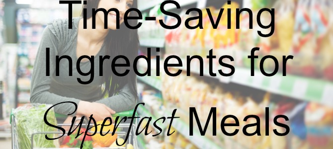 20 Time-Saving Ingredients for Superfast Meals