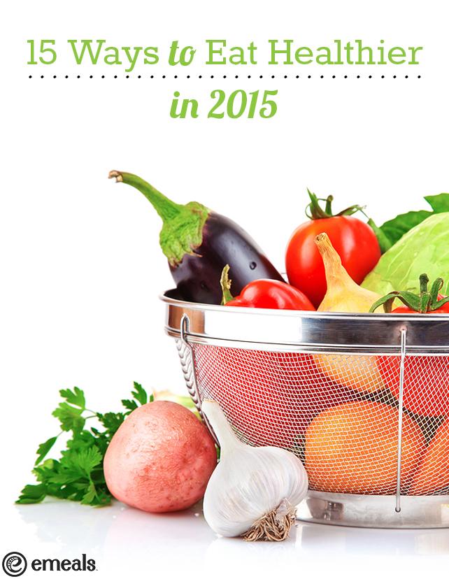 15 Ways to Eat Healthier in 2015 | eMeals #eMealsEats