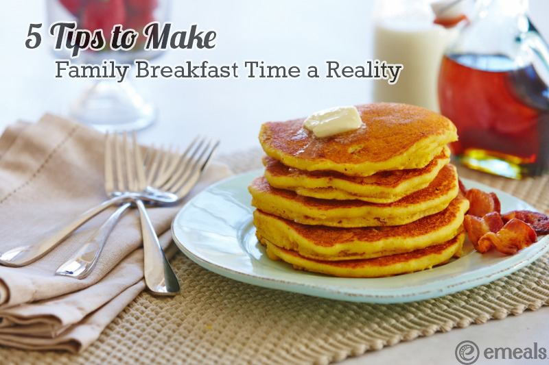 5 Tips to Make Family Breakfast Time a Reality | eMeals #eMealsEats