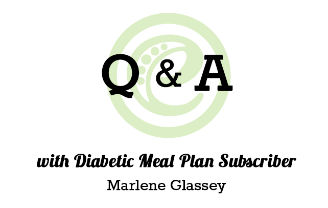 Q & A with Diabetic Meal Plan Subscriber Marlene Glassey #eMealsEats