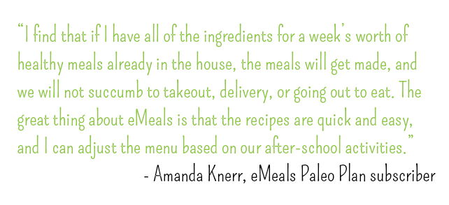 I find that if I have all of the ingredients for a week's worth of healthy meals already in the house, the meals will get made, and we will not succumb to takeout, delivery, or going out to eat. The great thing about eMeals is that the recipes are quick and easy, and I can adjust the menu based on our after-school activities (slow-cooker meals on nights I know we won't be home in the afternoon, etc)!