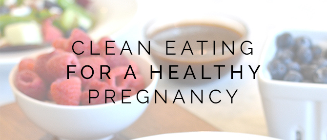 Clean Eating for a Healthy Pregnancy