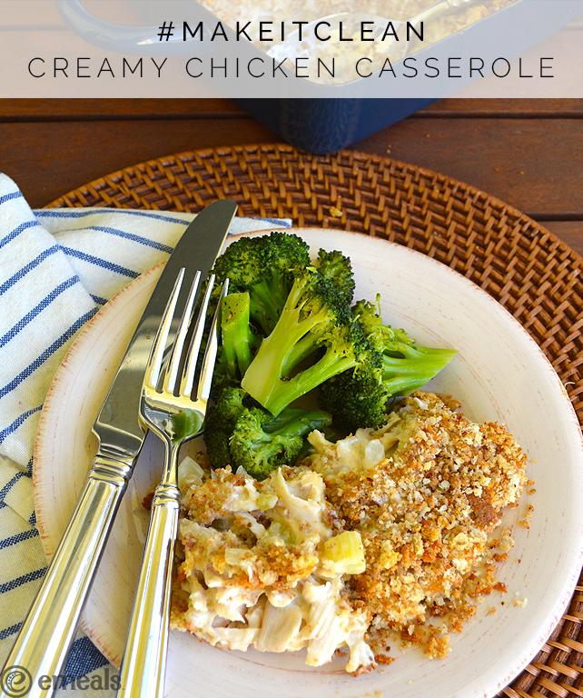 #MakeItClean: Creamy Chicken Casserole from eMeals